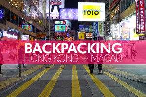 BACKPACKING Hong Kong + Macau